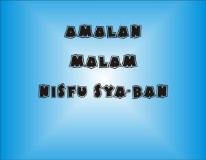 Amalan Malam Nisfu Syaban