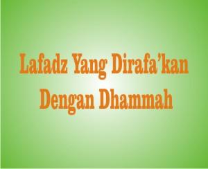 Lafadz-Lafadz Yang Dirafa'kan Menggunakan Dhammah