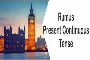 Pengertian Present Continuous Tense, Rumus, Contoh dan Penggunaannya Dalam Bahasa Inggris