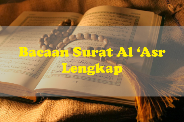 Bacaan Surah Al Asr Tulisan Arab Dan Latin Serta Terjemahannya Lengkap