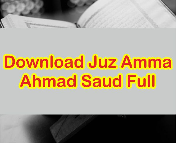 Download Murottal Anak Juz Amma Ahmad Saud Juz 30 Full Mp3 Lengkap