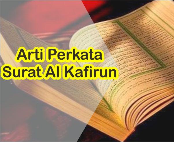 Arti Perkata Surat Al Kafirun Ayat 1 Sampai 6 Lengkap Bahasa