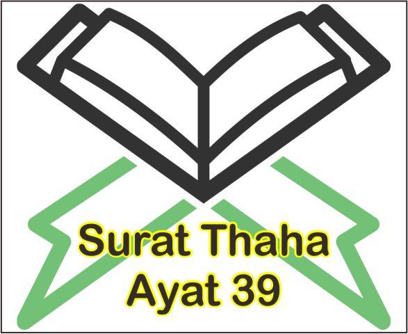 Surat Thaha Ayat 39 Teks Arab Dan Latin Serta Artinya Perkata