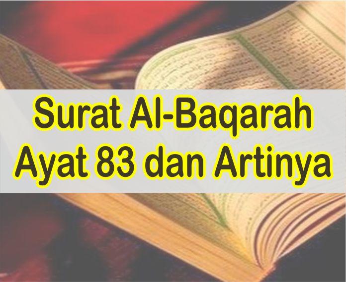 Al Baqarah Ayat 83 Dan Artinya Perkata Serta Isi Kandungan Ayatnya