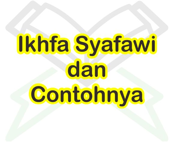 Hukum Bacaan Ikhfa Syafawi dan Contohnya Dalam Ilmu Tajwid