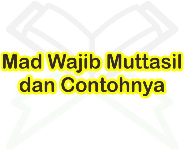 Mad Wajib Muttasil Beserta 6 Contohnya