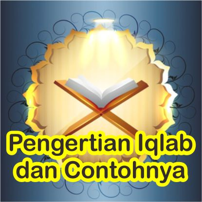 Pengertian Hukum Bacaan Iqlab dan Huruf dan Contohnya