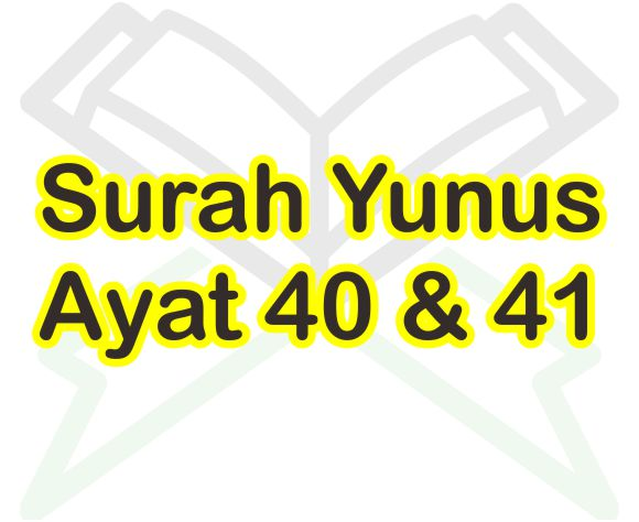 Surah Yunus Ayat 40 41 Teks Arab Dan Latin Beserta Artinya
