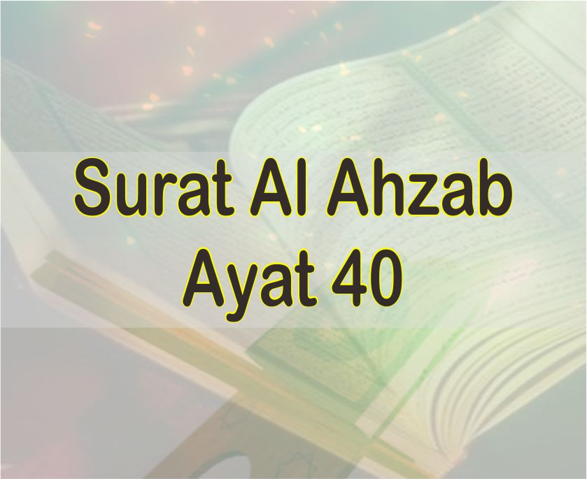 Surat Al Ahzab Ayat 40 Teks Arab Dan Latin Serta Artinya Perkata
