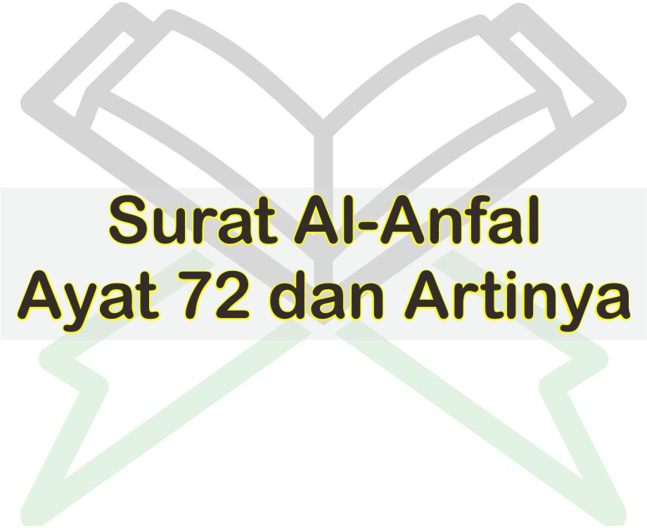 Surat Al Anfal Ayat 72 Arti Perkata Beserta Teks Arab Dan Latinnya