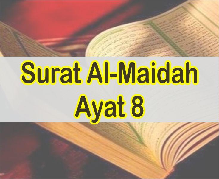 Surat Al Maidah Ayat 8 Latin Serta Arti Perkata Dan Dilengkapi Isi Kandungannya
