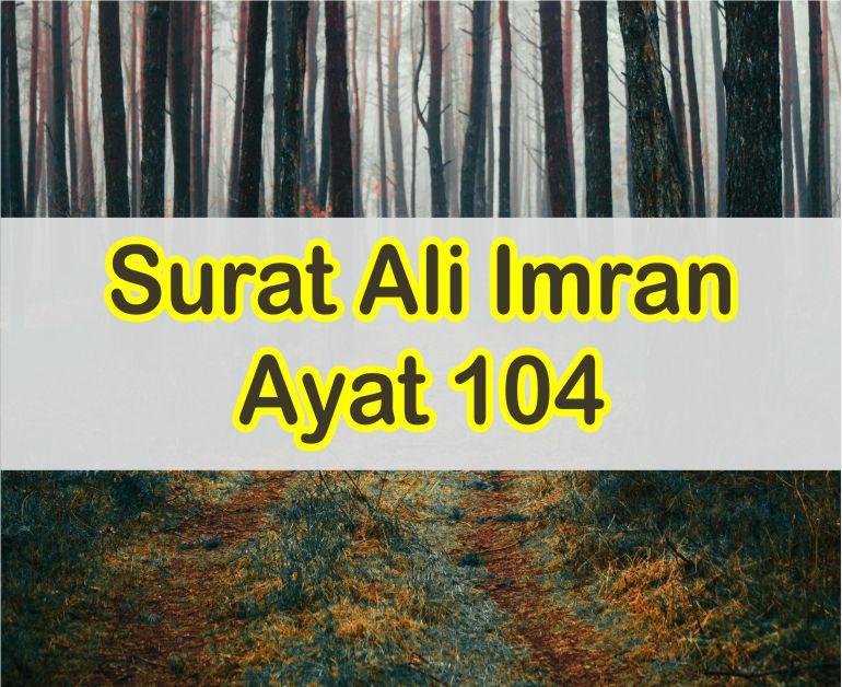 Surat Ali Imran Ayat 104 Teks Arab Dan Latin Serta Artinya Perkata dan Isi Kandungan