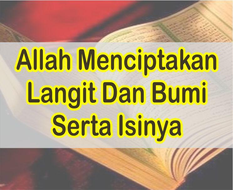 Ayat Tentang Allah Menciptakan Langit Dan Bumi Serta Isinya Dalam Al-Quran