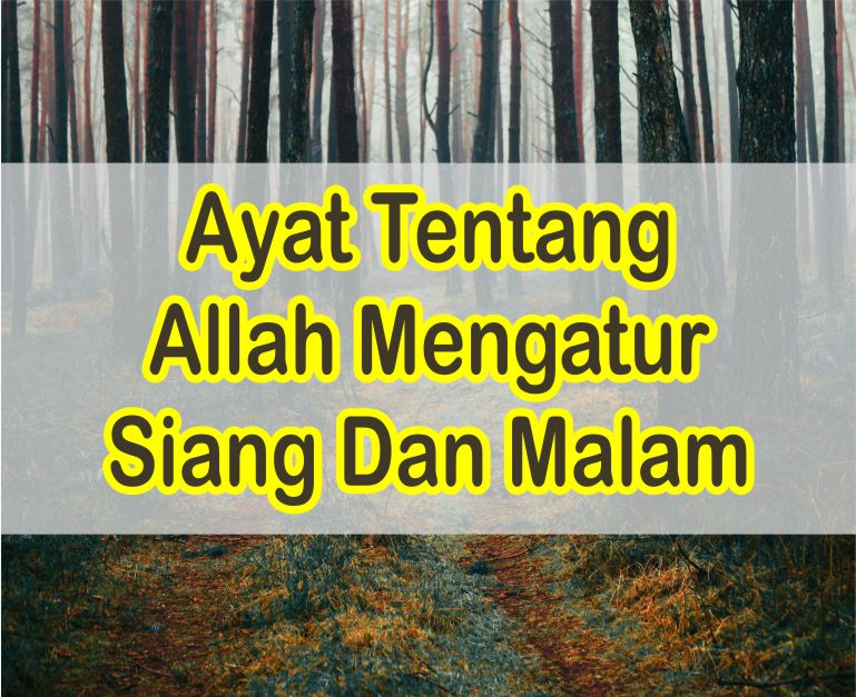 Ayat Tentang Allah Mengatur Siang Dan Malam Dalam Al-Quran Beserta Artinya