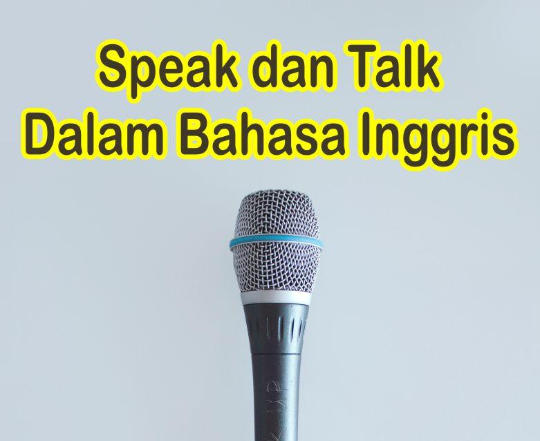 Perbedaan Speak dan Talk Dalam Kalimat Bahasa Inggris