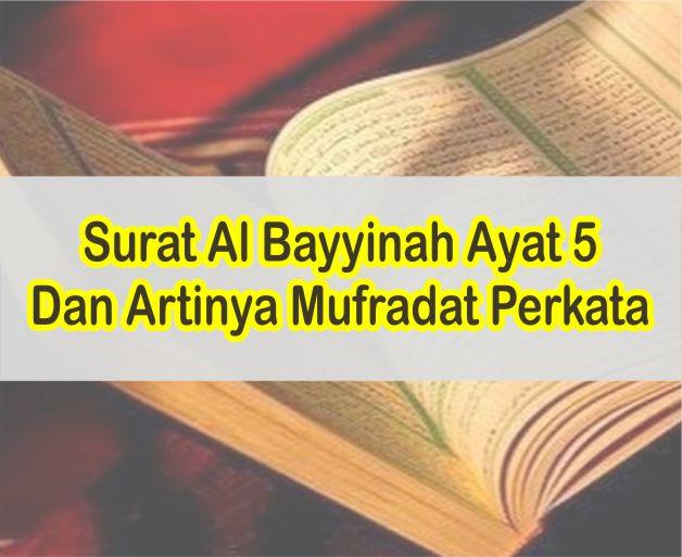 Surat Al Bayyinah Ayat 5 Latin Dan Arab Serta Artinya Mufradat Perkata
