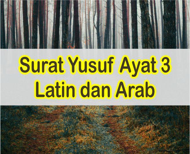 Surat Yusuf Ayat 3 Teks Latin Dan Arab Serta Artinya Per Kata