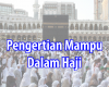 Begini Maksud Pengertian Mampu Dalam Haji Yang Harus Kita Diketahui