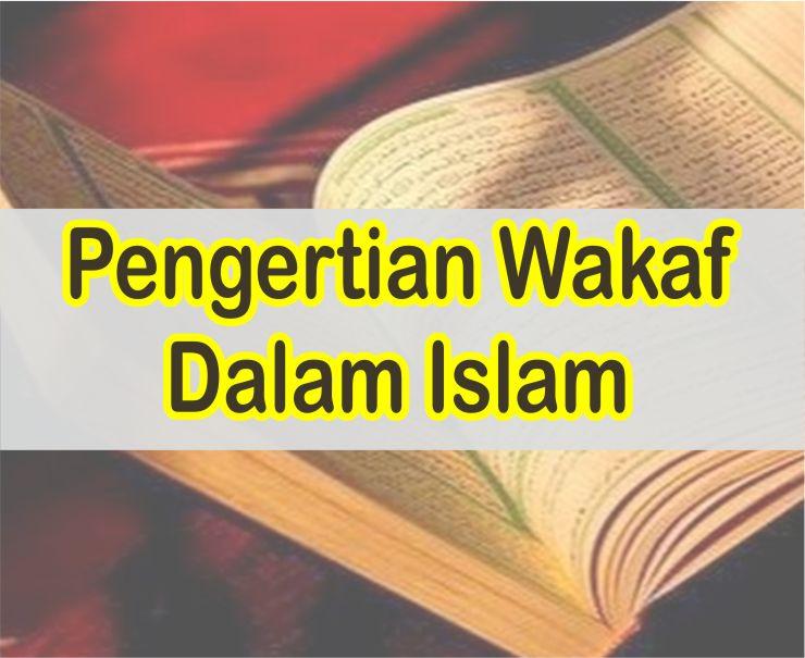 Pengertian Wakaf dan Contohnya Dalam Ilmu Fikih Islam