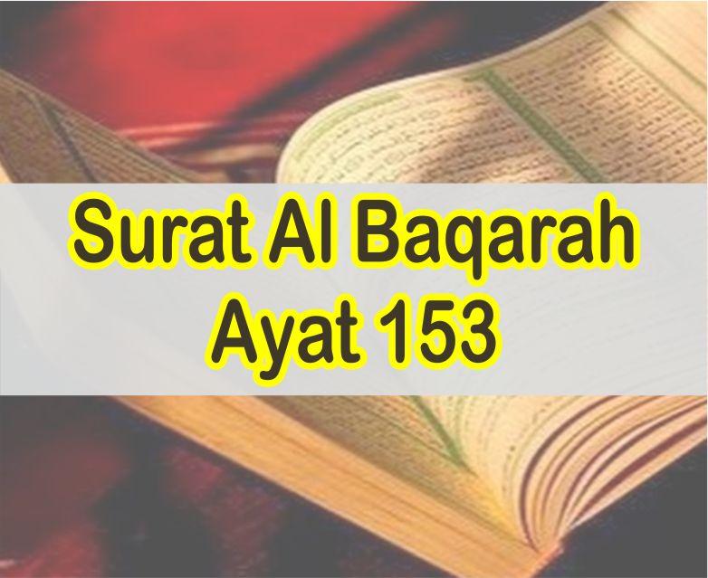 Surat Al Baqarah Ayat 153 Teks Arab dan Latin Serta Artinya Perkata Lengkap