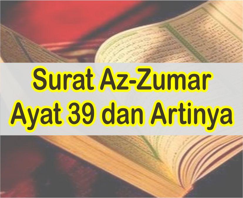 Az Zumar Ayat 39 Teks Arab Dan Latin Serta Artinya Perkata