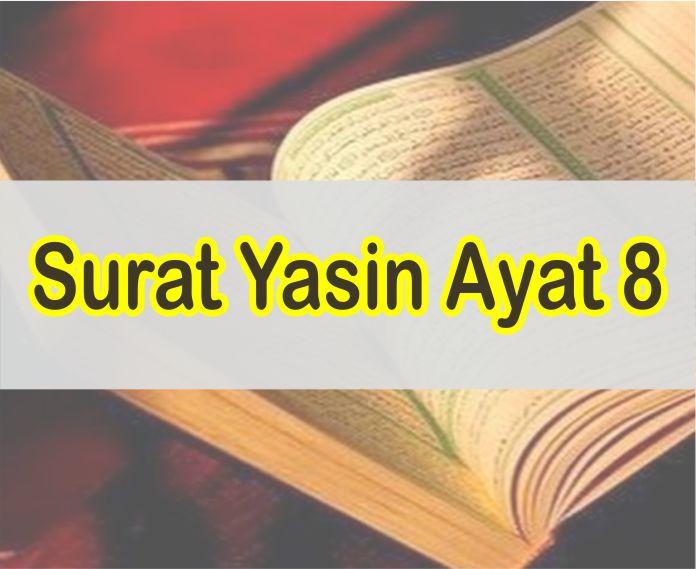 Bacaan Surat Yasin Ayat 8 Arab dan Latin Serta Artinya Perkata Lengkap