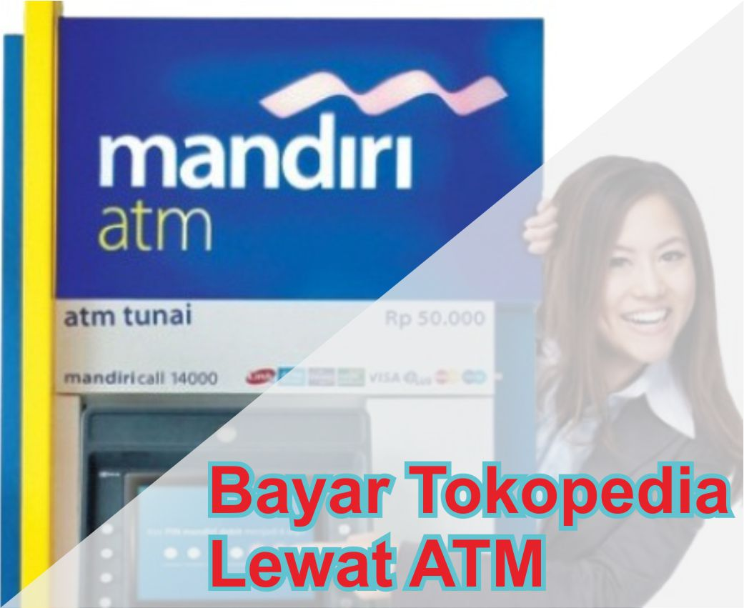 Bagaimana Cara Pembayaran Tokopedia Lewat ATM Mandiri