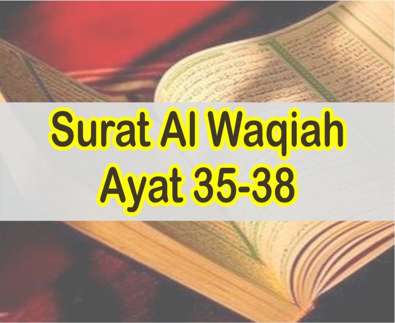 Surat Al Waqiah Ayat 35-38 Teks Arab dab Latin Serta Terjemahannya Lengkap