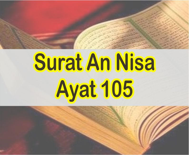 Teks Bacaan Surat An Nisa Ayat 105 Teks Arab dan Latin Serta Artinya Perkata