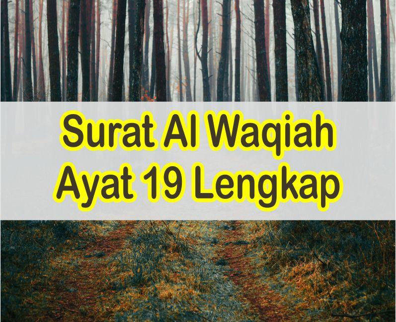 Teks Bacaan Surat Al Waqiah Ayat 19 Latin dan Arab, Serta Artinya Perkata Lengkap