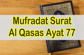 Arti Perkata Surat Al Qasas Ayat 77 Lengkap