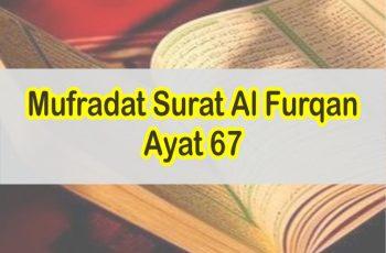 Arti Perkata Atau Mufradat Surat Al Furqan Ayat 67
